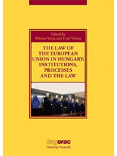 THE LAW OF THE EUROPEAN UNION IN HUNGARY INSTITUTIONS, PROCESSES AND THE LAW